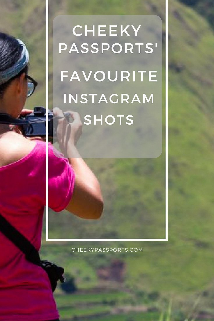Cheeky Passports' Favourite Instagram Shots - A collection of Shots taken through our travels