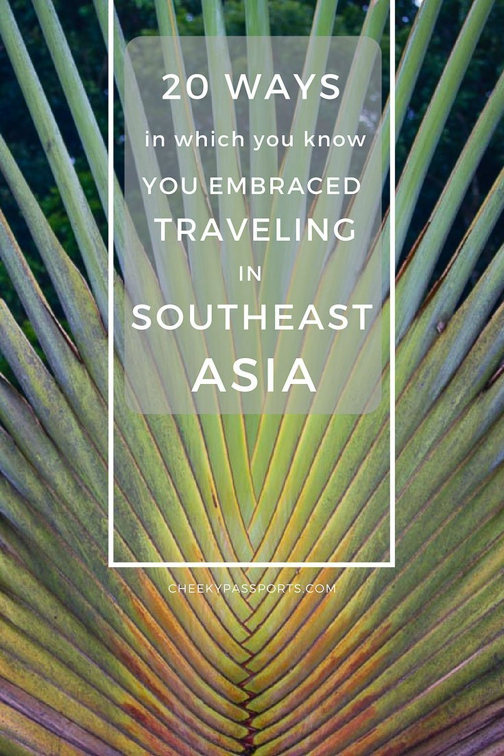 20 ways in which you know you've embraced traveling in southeast asia