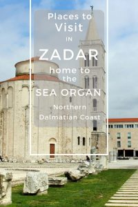The Northern Dalmatian Coast - Places to Visit in Zadar, home to the Sea Organ