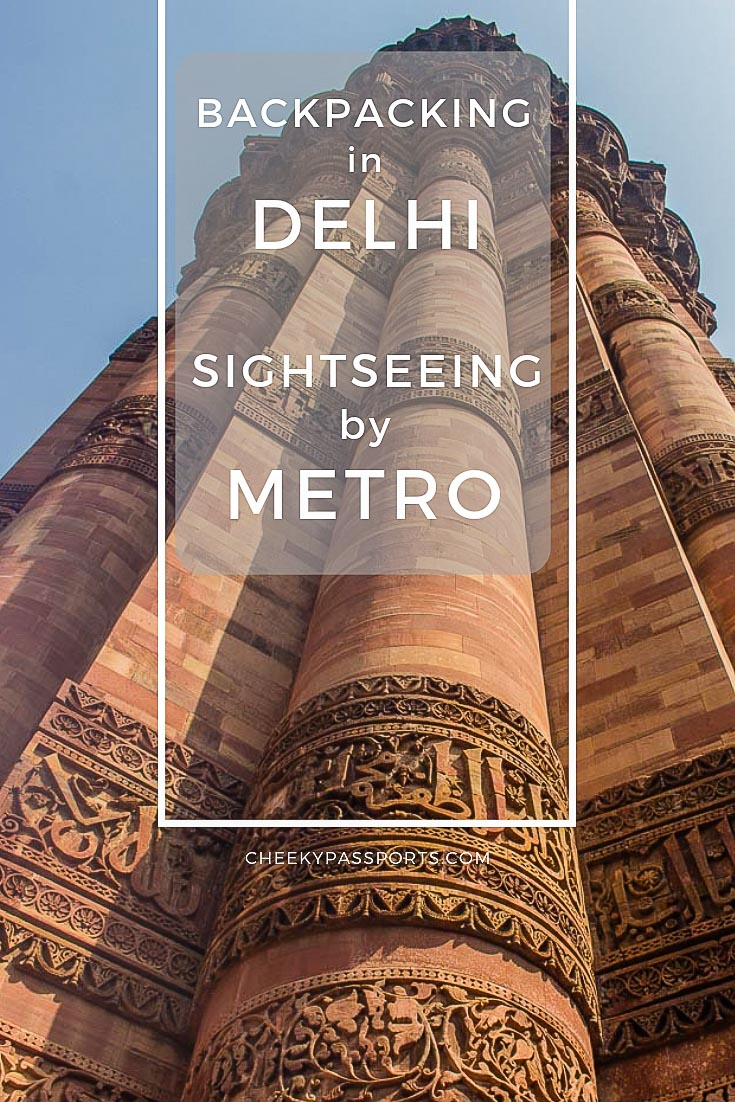 Backpacking in Delhi - Delhi Sightseeing by metro - Despite the chaos, backpacking in Delhi can be rather fun, especially if you plan out your #Delhi #sightseeing by #metro. Follow this #guide to find out how! #travelguide #cheekypassports #india #incredibleindia